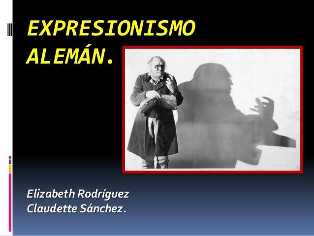 EXPRESIONISMOALEMÁN.Elizabeth RodríguezClaudette Sánchez.