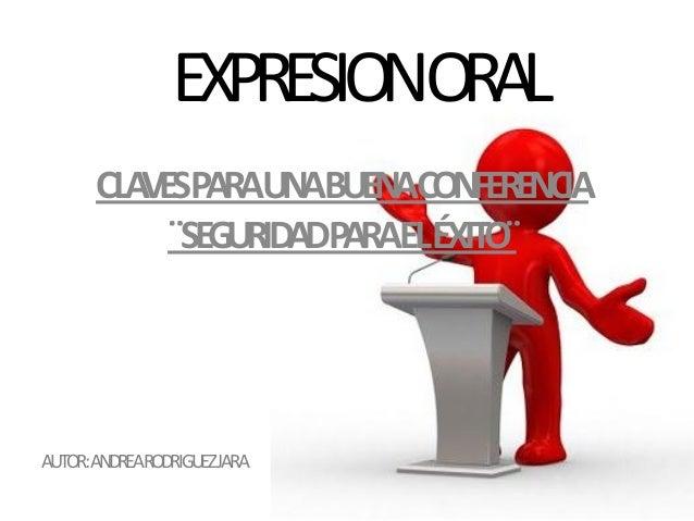 EXPRESIONORAL      CLA PARAUNABUENACONFERENCIA         VES           ¨SEGURIDADPARAELÉXITO¨AUTOR:ANDREARODRIGUEZJARA