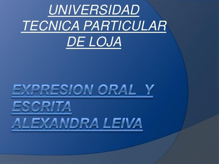 EXPRESION ORAL  Y ESCRITAAlexandra Leiva<br />UNIVERSIDAD TECNICA PARTICULAR DE LOJA <br />