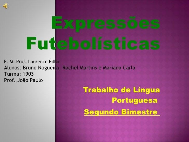 Expressões futebolísticas, de Bruno Nogueira, Rachel Martins e Mariana Carla, turma 1903 - E. M. Prof. Lourenço Filho