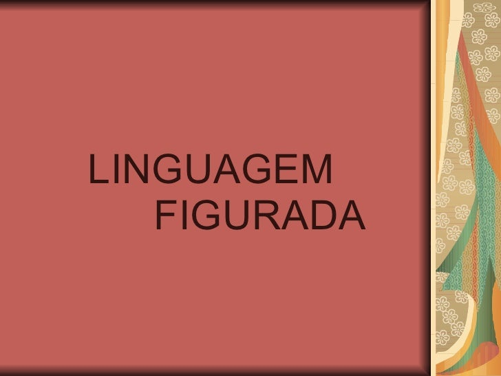<ul><li>LINGUAGEM      FIGURADA </li></ul>