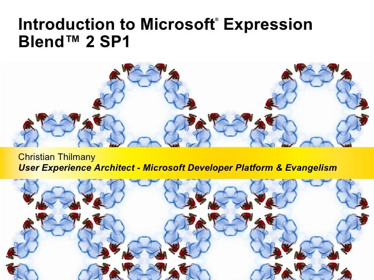 Introduction to Microsoft ®  Expression Blend™ 2 SP1 Christian Thilmany User Experience Architect - Microsoft Developer Pl...
