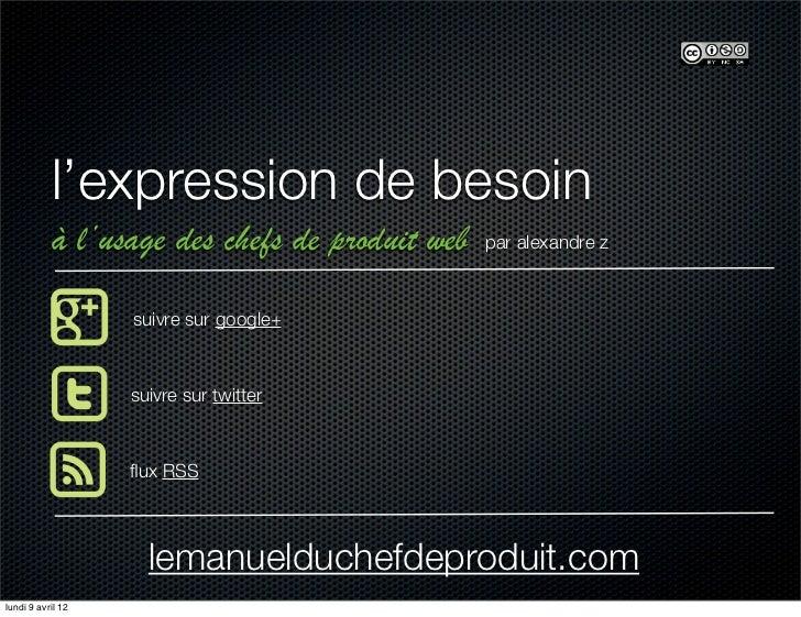l'expression de besoin           à l'usage des chefs de produit web   par alexandre z                   suivre sur google+...