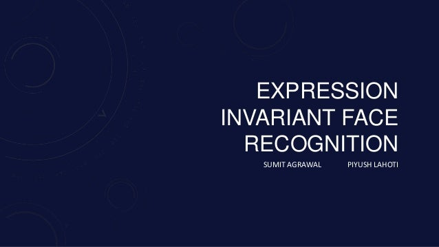 EXPRESSION INVARIANT FACE RECOGNITION SUMIT AGRAWAL  PIYUSH LAHOTI