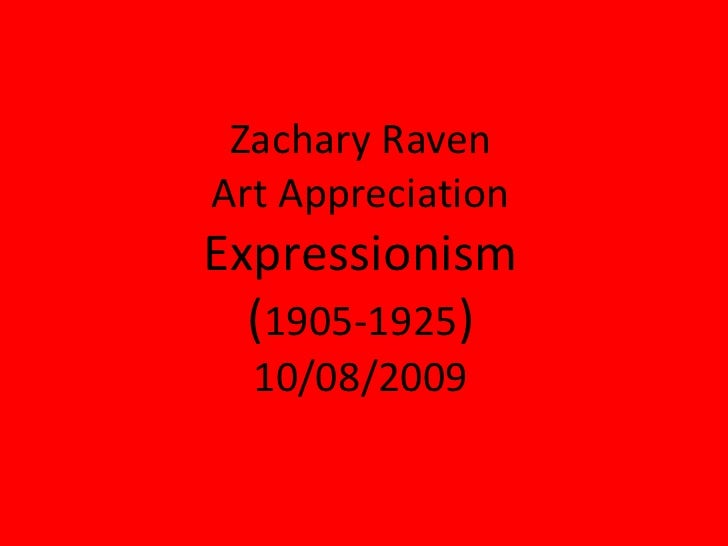 Zachary RavenArt Appreciation Expressionism(1905-1925) 10/08/2009<br />