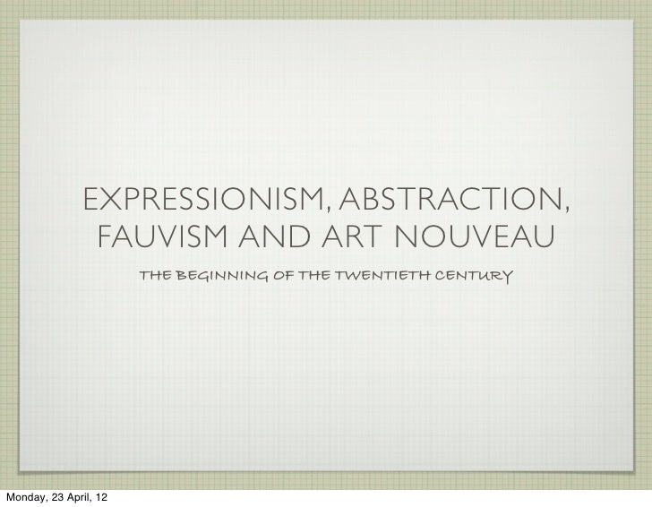 EXPRESSIONISM, ABSTRACTION,                FAUVISM AND ART NOUVEAU                       THE BEGINNING OF THE TWENTIETH CE...