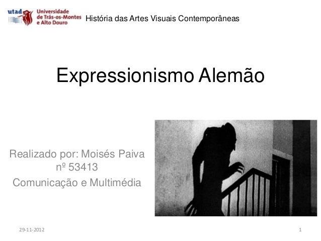 História das Artes Visuais Contemporâneas               Expressionismo AlemãoRealizado por: Moisés Paiva         nº 53413C...