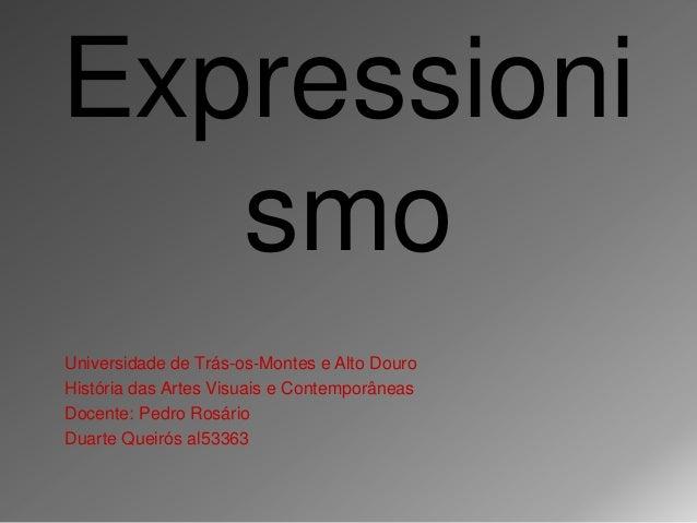 Expressioni   smoUniversidade de Trás-os-Montes e Alto DouroHistória das Artes Visuais e ContemporâneasDocente: Pedro Rosá...