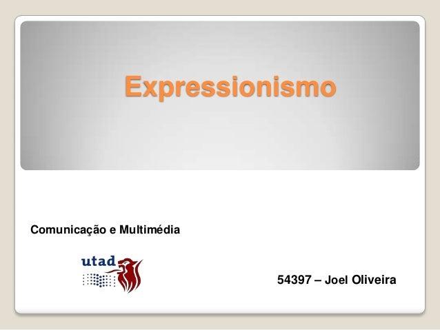 ExpressionismoComunicação e Multimédia                           54397 – Joel Oliveira