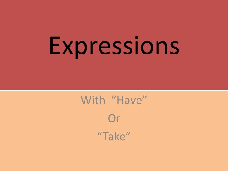 """Expressions  With """"Have""""       Or     """"Take"""""""