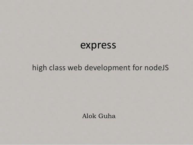 expresshigh class web development for nodeJS             Alok Guha