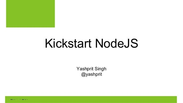 Kickstart NodeJS Yashprit Singh @yashprit