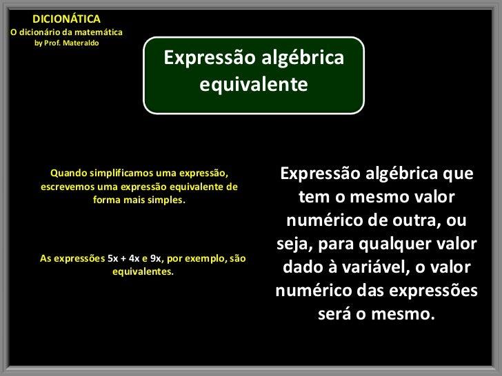DICIONÁTICAO dicionário da matemática     by Prof. Materaldo                                Expressão algébrica           ...