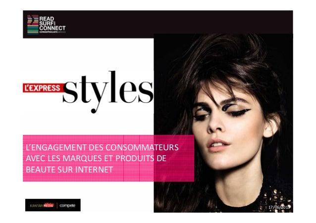 L'ENGAGEMENT DES CONSOMMATEURSAVEC LES MARQUES ET PRODUITS DEBEAUTE SUR INTERNET17/06/2013