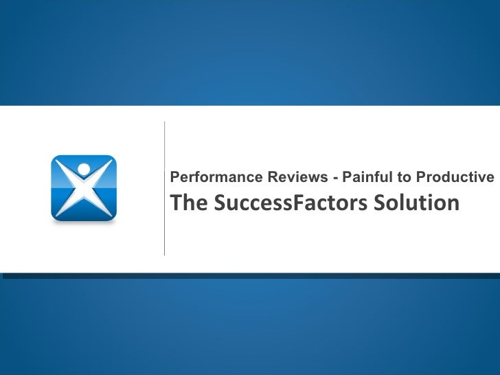 Performance Reviews - Painful to Productive The SuccessFactors Solution