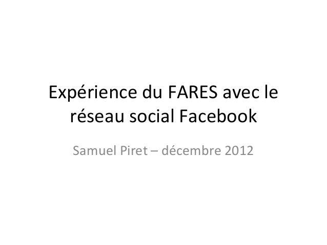 Expérience du FARES avec le  réseau social Facebook  Samuel Piret – décembre 2012