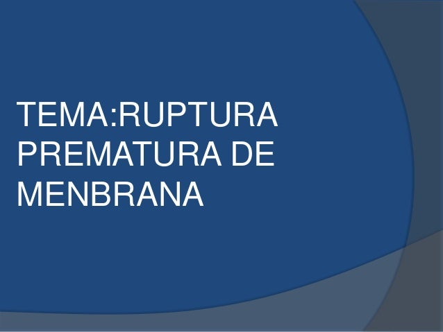 TEMA:RUPTURA PREMATURA DE MENBRANA