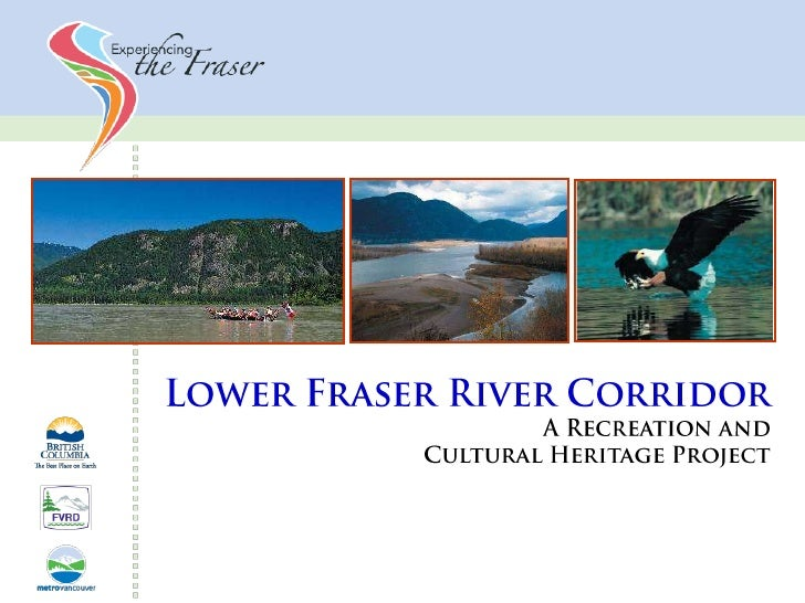 Lower Fraser River Corridor<br />A Recreation and <br />Cultural Heritage Project<br />