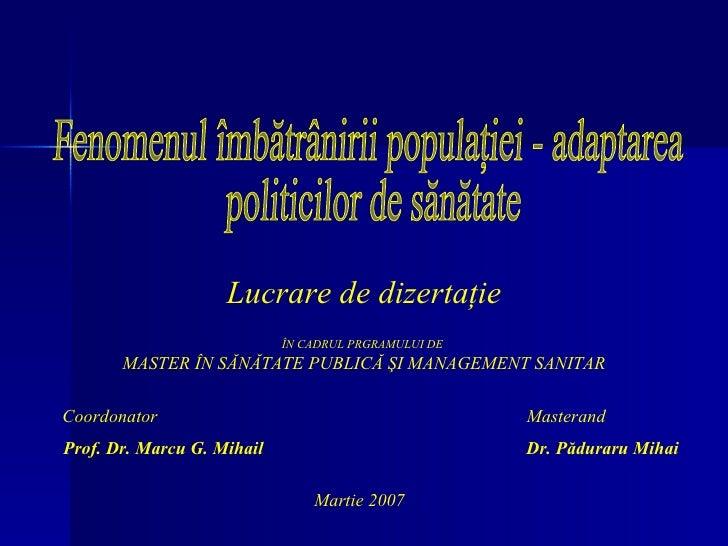 Lucrare de dizertaţie ÎN CADRUL PRGRAMULUI DE  MASTER ÎN SĂNĂTATE PUBLICĂ ŞI MANAGEMENT   SANITAR Coordonator  Masterand P...