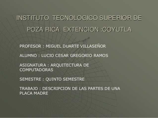 INSTITUTO TECNOLOGICO SUPERIOR DE POZA RICA EXTENCION :COYUTLA PROFESOR : MIGUEL DUARTE VILLASEÑOR ALUMNO : LUCIO CESAR GR...