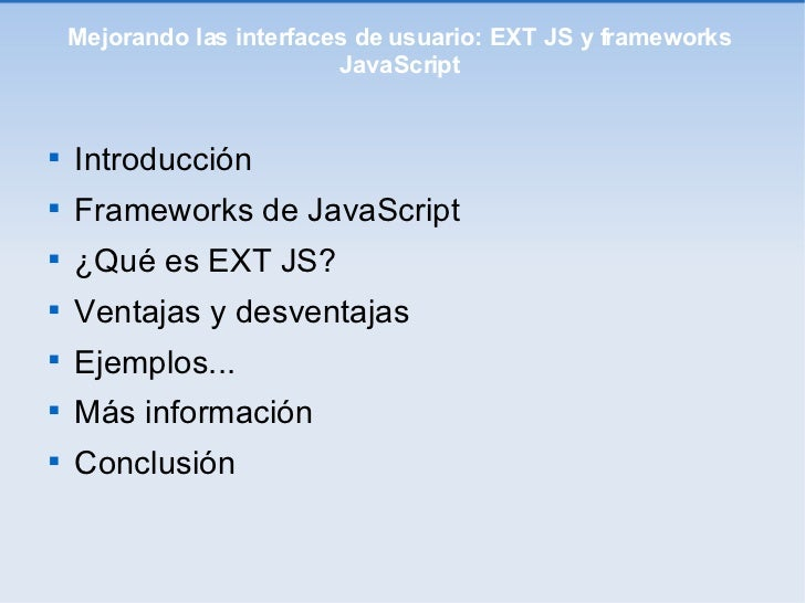 Mejorando las interfaces de usuario: EXT JS y frameworks JavaScript <ul><li>Introducción </li></ul><ul><li>Frameworks de J...