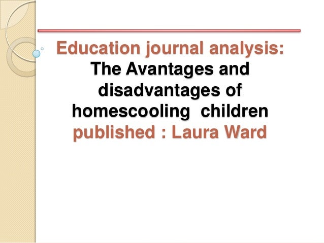 Education journal analysis: The Avantages and disadvantages of homescooling children published : Laura Ward
