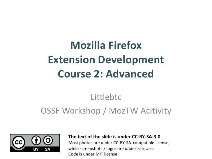 Mozilla Firefox  Extension Development    Course 2: Advanced            Littlebtc OSSF Workshop / MozTW Acitivity        T...