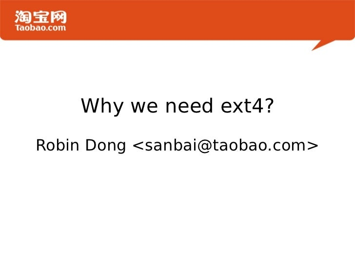 Why we need ext4? Robin Dong <sanbai@taobao.com>