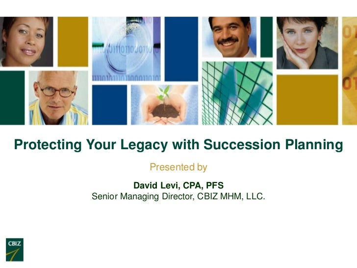 Protecting Your Legacy with Succession Planning                        Presented by                    David Levi, CPA, PF...