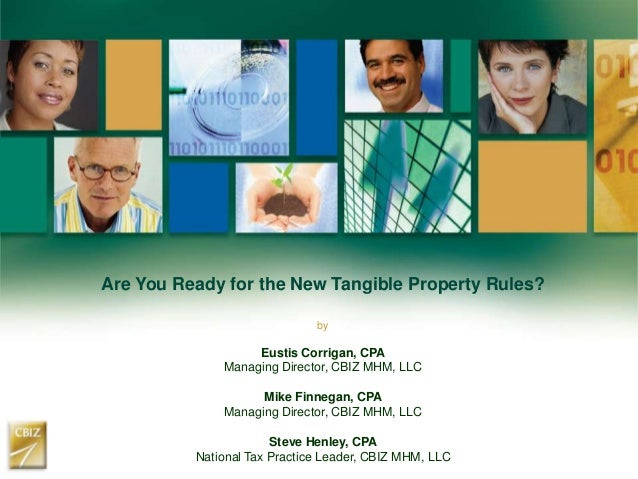 Are You Ready for the New Tangible Property Rules? by Eustis Corrigan, CPA Managing Director, CBIZ MHM, LLC Mike Finnegan,...