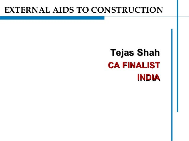 Tejas ShahTejas Shah CA FINALISTCA FINALIST INDIAINDIA EXTERNAL AIDS TO CONSTRUCTION
