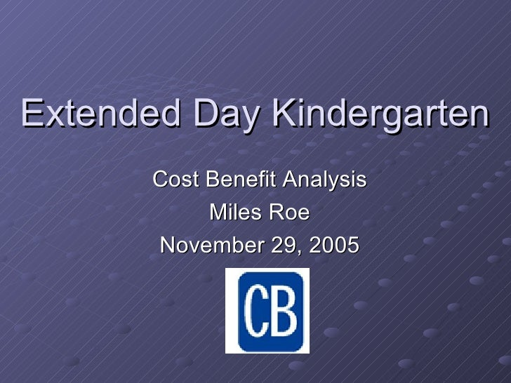 Extended Day Kindergarten Cost Benefit Analysis Miles Roe November 29, 2005