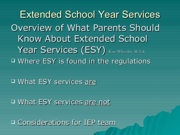 Extended School Year Services <ul><li>Overview of What Parents Should Know About Extended School Year Services (ESY)  Ken ...