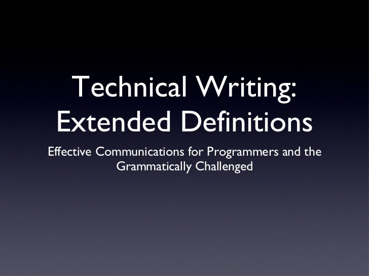 Technical Writing: Extended Definitions <ul><li>Effective Communications for Programmers and the Grammatically Challenged ...