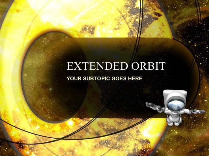 Extended orbit