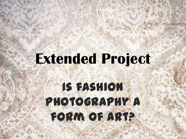 Extended Project    Is fashion photography a  form of art?