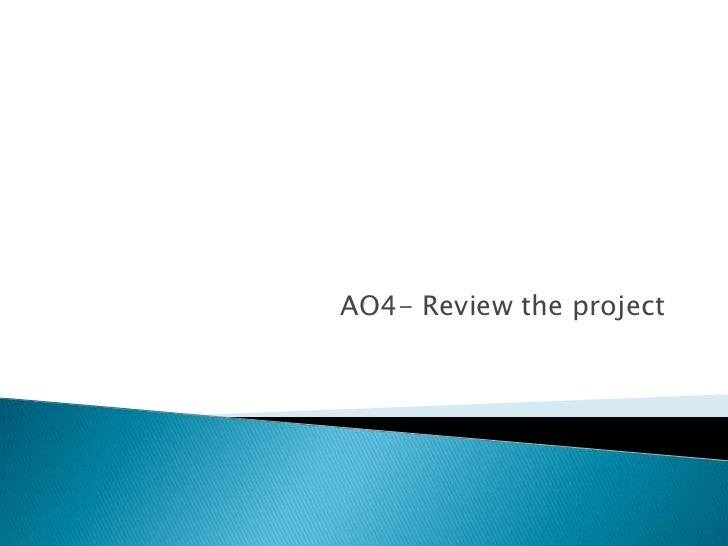 AO4- Review the project <br />