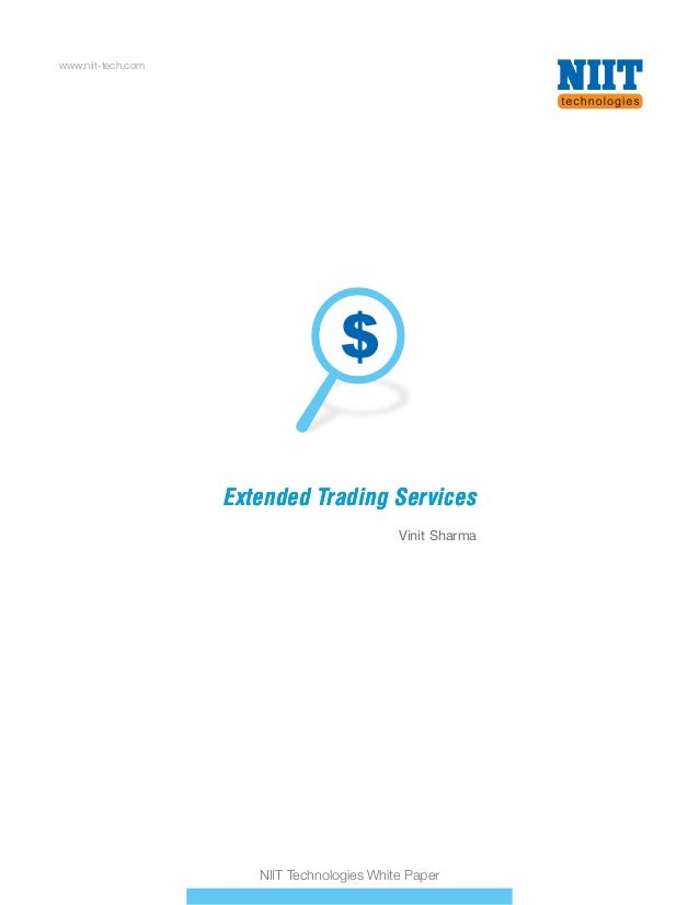Extended Trading ServicesExtended Trading Services Vinit Sharma www.niit-tech.com NIIT Technologies White Paper