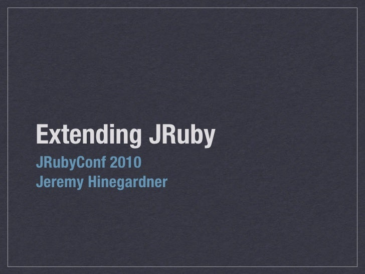 Extending JRuby JRubyConf 2010 Jeremy Hinegardner