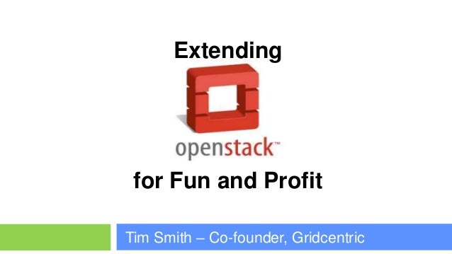 Extending for Fun and ProfitTim Smith – Co-founder, Gridcentric