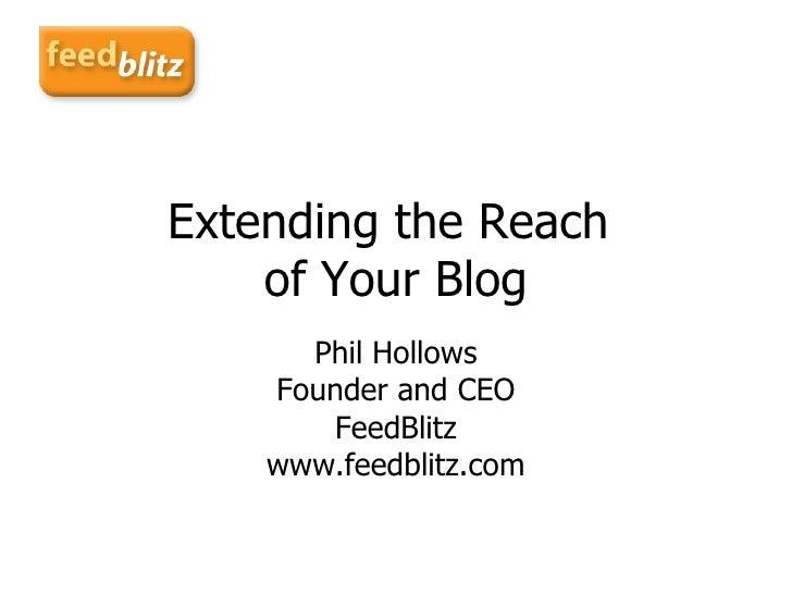 Extending the Reach  of Your Blog Phil Hollows Founder and CEO FeedBlitz www.feedblitz.com