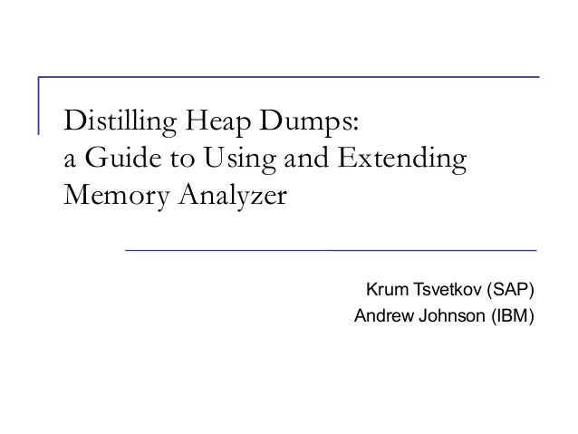 Distilling Dumps: a Guide to Using and Extending Memory Analyzer