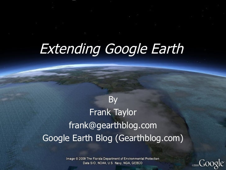 Extending Google Earth By Frank Taylor [email_address] Google Earth Blog (Gearthblog.com)