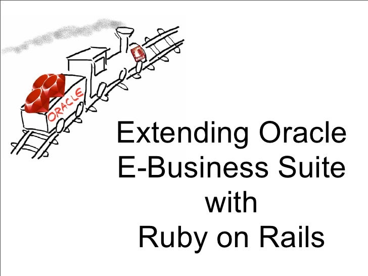 Extending OracleE-Business Suite      with Ruby on Rails