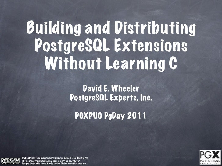 Building and Distributing     PostgreSQL Extensions      Without Learning C                                               ...