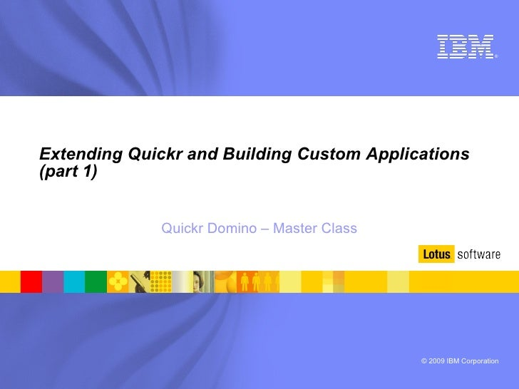 Extending Quickr and Building Custom Applications (part 1) Quickr Domino – Master Class