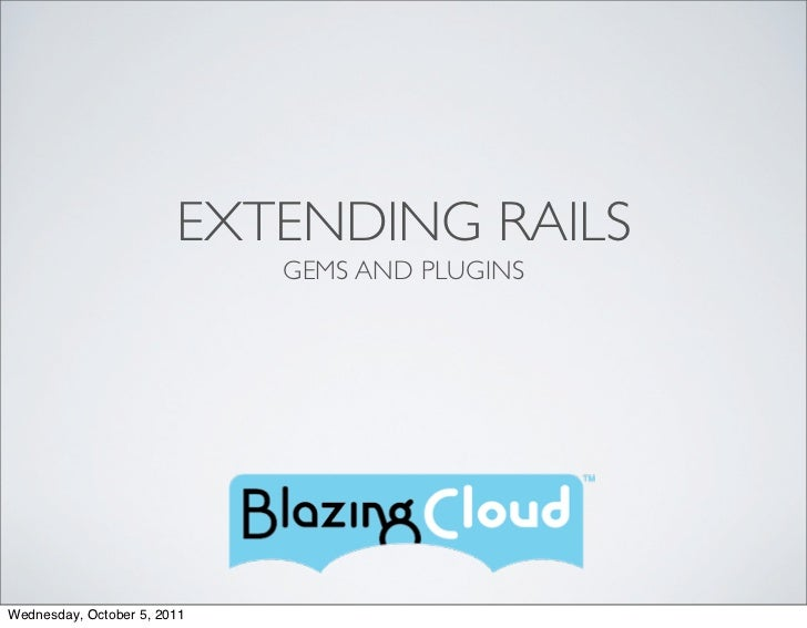 EXTENDING RAILS                             GEMS AND PLUGINSWednesday, October 5, 2011