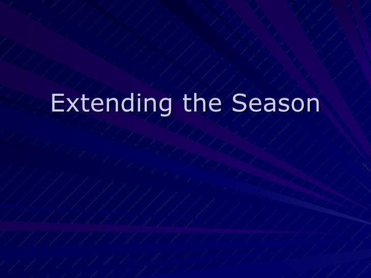 Extending the Season