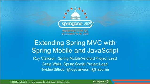 Extending Spring MVC with                            Spring Mobile and JavaScript                              Roy Clarkso...