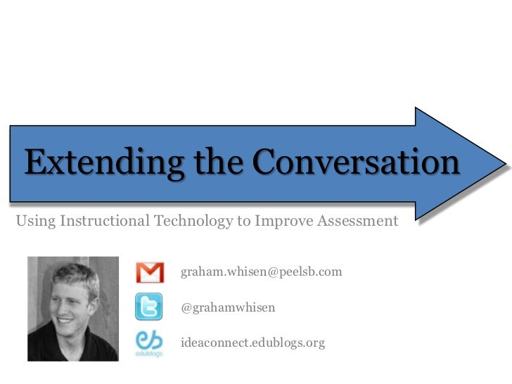 Extending the Conversation<br />Using Instructional Technology to Improve Assessment<br />graham.whisen@peelsb.com<br />@g...